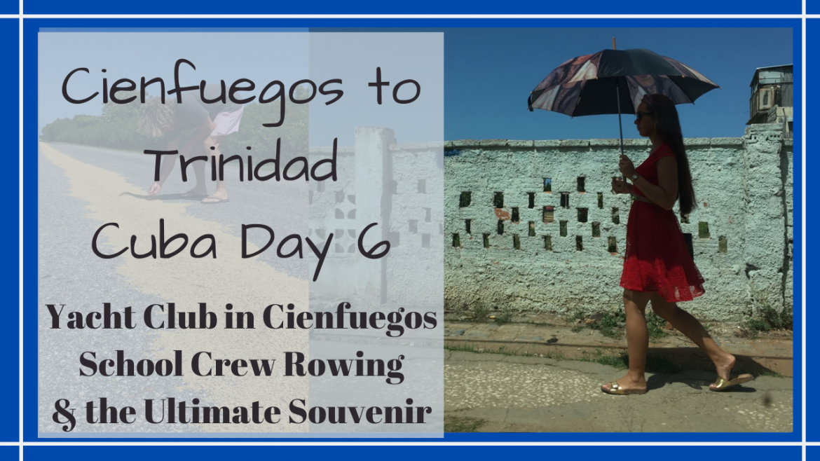 Cienfuegos to Trinidad Cuba, TRAVEL CIENFUEGOS TO TRINIDAD // CIENFUEGOS YACHT CLUB // ROWING SCULLS // CUBA // Deep Water Happy